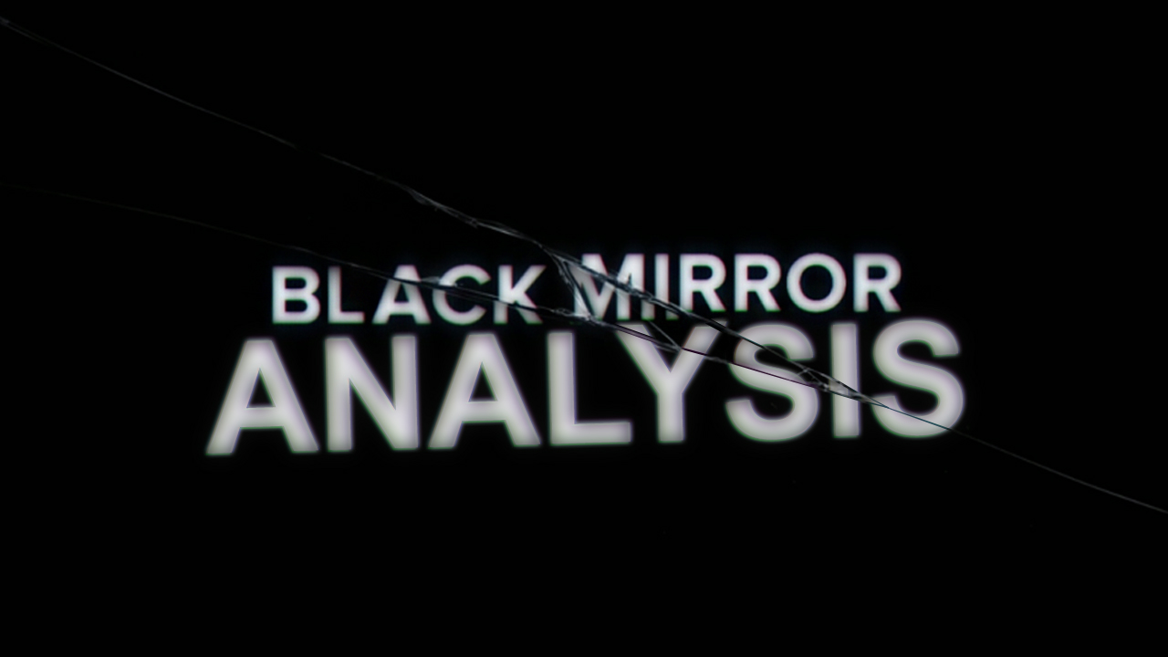 black-mirror-analysis-bakerbrothertv